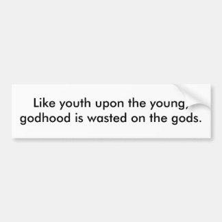Como la juventud sobre los jóvenes, el godhood se  etiqueta de parachoque
