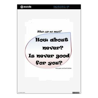 ¿Cómo sobre nunca? ¿Nunca es bueno para usted? iPad 2 Skins