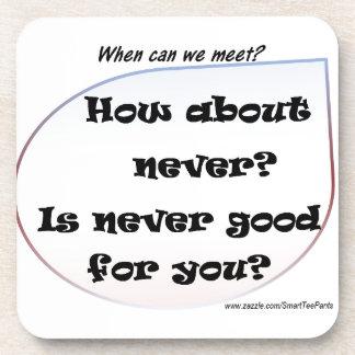¿Cómo sobre nunca? ¿Nunca es bueno para usted? Posavasos
