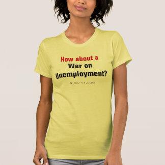 ¿Cómo sobre una guerra en el desempleo? Playera