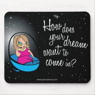 ¿Cómo su sueño quiere venir adentro? Mousepad