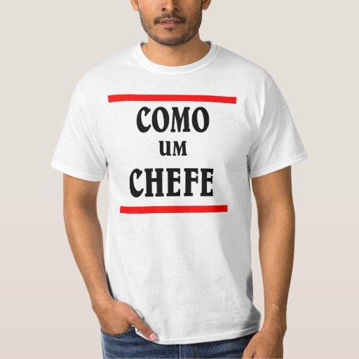 COMO UM CHEFE es como BOSS en portugués Remeras