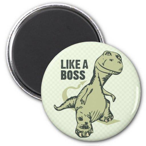 Como un dinosaurio de Boss Imán