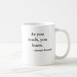 Como usted enseña, usted aprende. , --Proverbio ju Tazas De Café