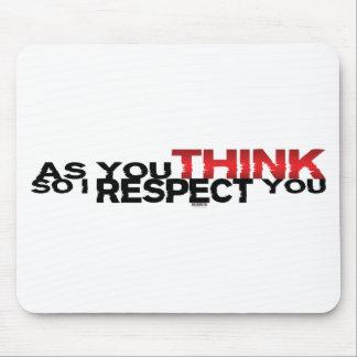 Como usted piensa así que le respeto mousepad