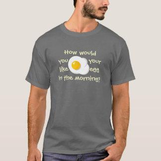¿Cómo usted tienen gusto de su huevo? Playera