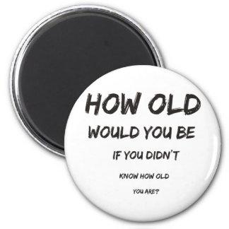 ¿Cómo viejo? Imán Redondo 5 Cm
