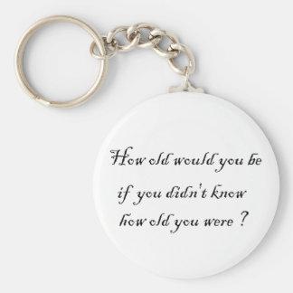 ¿Cómo viejo usted sería si usted no sabía? - Llave Llavero Personalizado