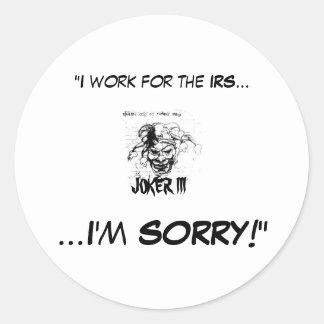 """COMODÍN III, """"trabajo para el IRS…, ..... Etiqueta Redonda"""
