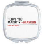 I love you Maddy ♥  Compact Mirror