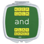 KEEP CALM and PLAY GAMES  Compact Mirror