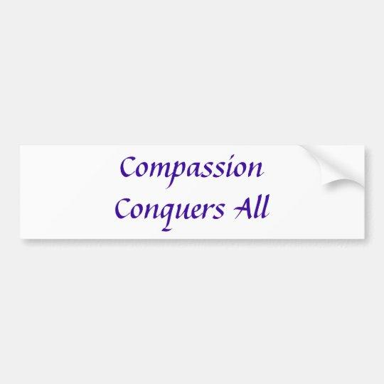 Compassion Conquers All bumper sticker