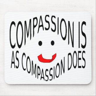 Compassion is as Compassion Does Mouse Pad