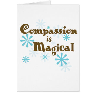Compassion is Magical Card