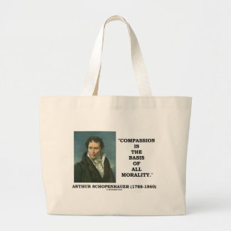 Compassion Is The Basis Of All Morality Quote Large Tote Bag