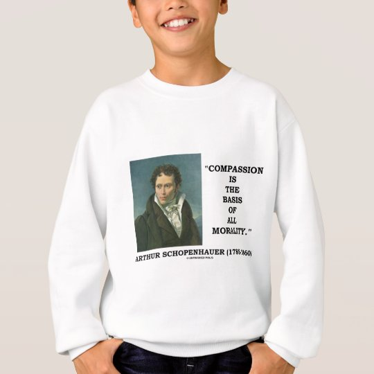 Compassion Is The Basis Of All Morality Quote Sweatshirt