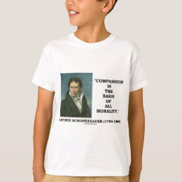 Compassion Is The Basis Of All Morality Quote T-Shirt