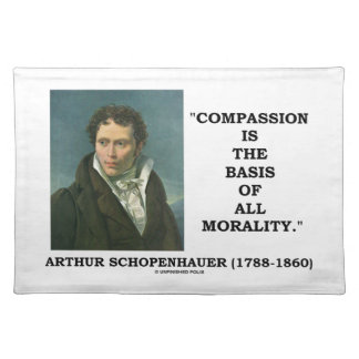 Compassion Is The Basis Of Morality Schopenhauer Placemat
