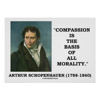 Compassion Is The Basis Of Morality Schopenhauer Poster