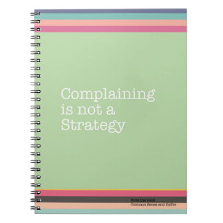 Complaining is Not a Strategy Notebook