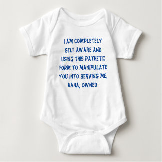 completely self aware using this pathetic form baby bodysuit