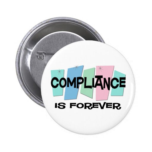 Compliance Is Forever Pinback Button