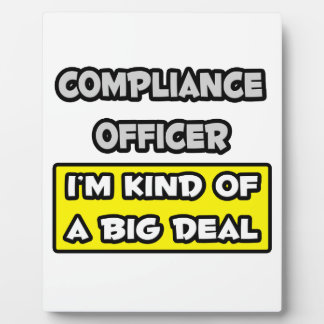 Compliance Officer .. I'm Kind of a Big Deal Display Plaque