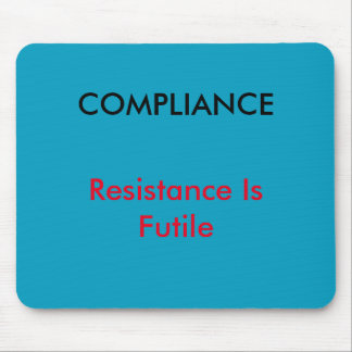 """Compliance - Resistance Is Futile""  Mouse mat"