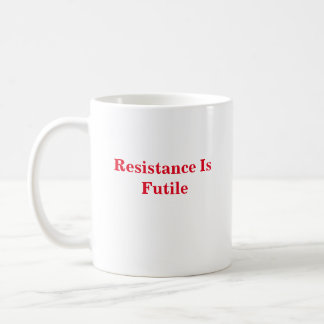 """Compliance - Resistance Is Futile""  Mug"