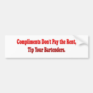 Compliments Don't Pay the Rent Bumper Stickers