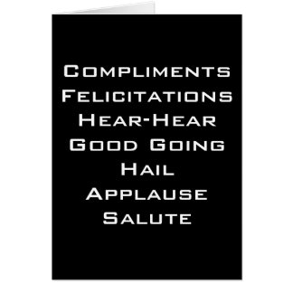 """COMPLIMENTS, HEAR-HEAR, HAIL, SALUTE"" CARD"