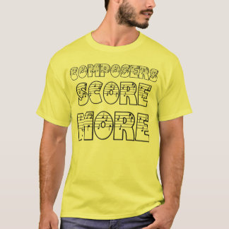 Composers Score More T-Shirt