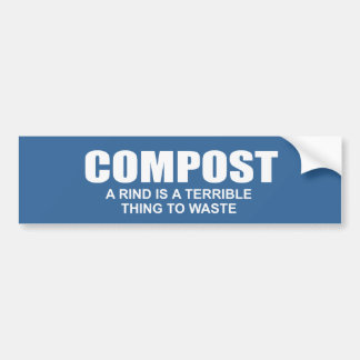 Compost: A rind is a terrible thing to waste Bumper Stickers