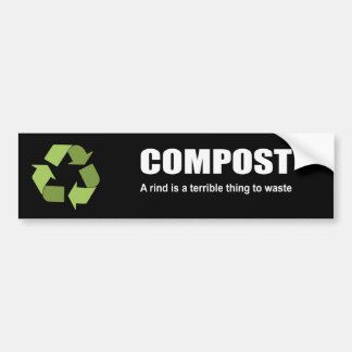 Compost: A rind is a terrible thing to waste Bumper Sticker