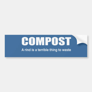 Compost: A rind is a terrible thing to waste Car Bumper Sticker