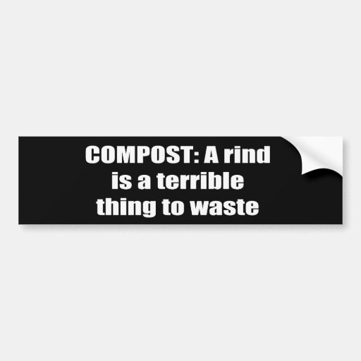 COMPOST = A rind is a terrible thing to waste Car Bumper Sticker