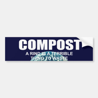 COMPOST- A RIND IS A TERRIBLE THING TO WASTE BUMPER STICKERS