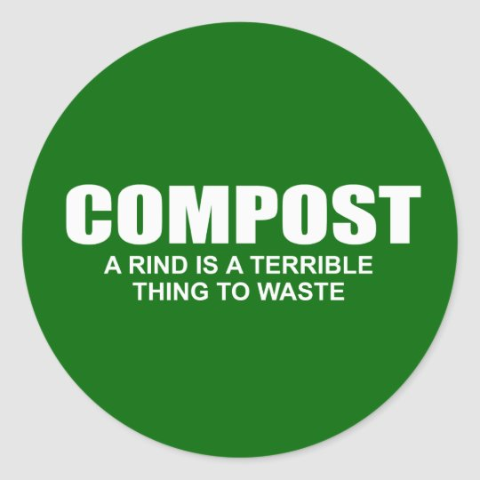Compost: A rind is a terrible thing to waste Classic Round Sticker
