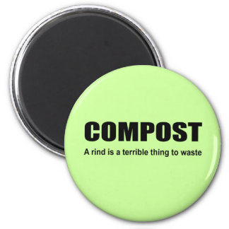 COMPOST - A rind is a terrible thing to waste Magnet