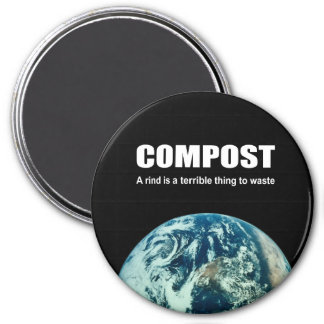 Compost: A rind is a terrible thing to waste 3 Inch Round Magnet