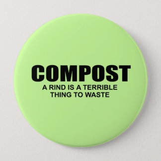 COMPOST- A RIND IS A TERRIBLE THING TO WASTE PINBACK BUTTON