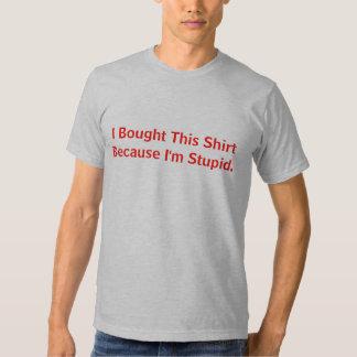 Compré esta camisa porque soy estúpido