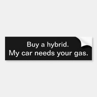Compre un híbrido Mi coche necesita su gas Pegatina De Parachoque