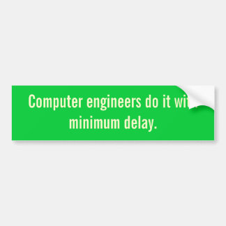 Computer engineers do it with minimum delay. bumper sticker