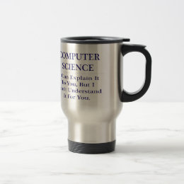 Computer Science .. Explain Not Understand Travel Mug