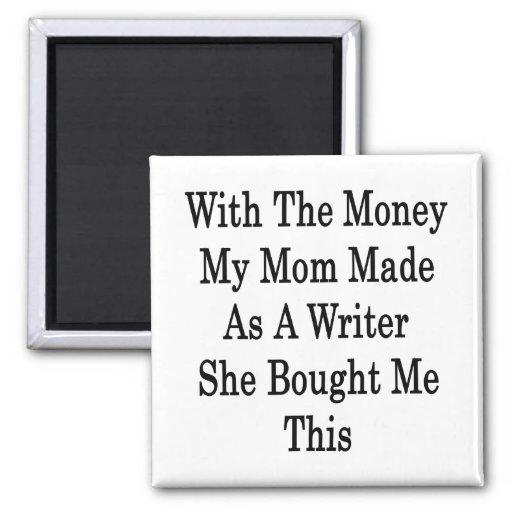 Con el dinero mi mamá hecha como escritor ella com imán cuadrado