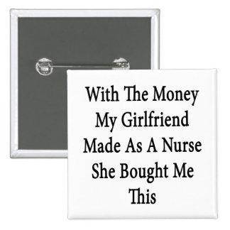 Con el dinero mi novia hecha como enfermera ella B Pins