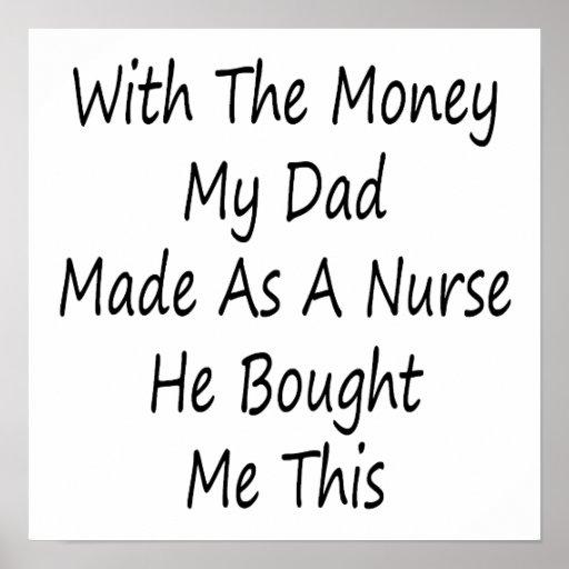 Con el dinero mi papá hecho como enfermera él me c posters