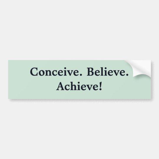 Conceive. Believe. Achieve! Bumper Sticker