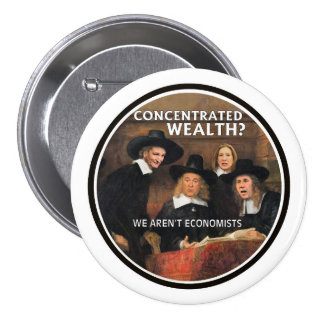 Concentrated wealth? 3 inch round button